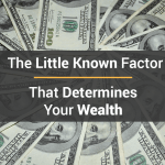 The Little-Known Factor That Determines Your Wealth
