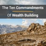 The Ten Commandments Of Wealth Building