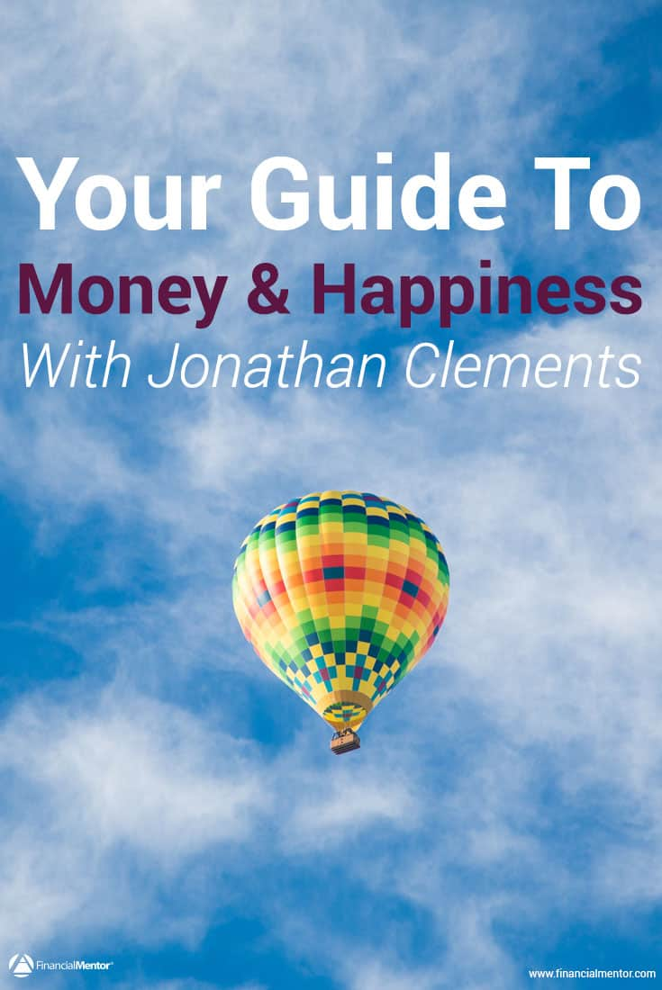 Jonathan Clements reveals universal truths about money and happiness from 17 years at the Wall Street Journal. It all boils down to 7 simple notions...