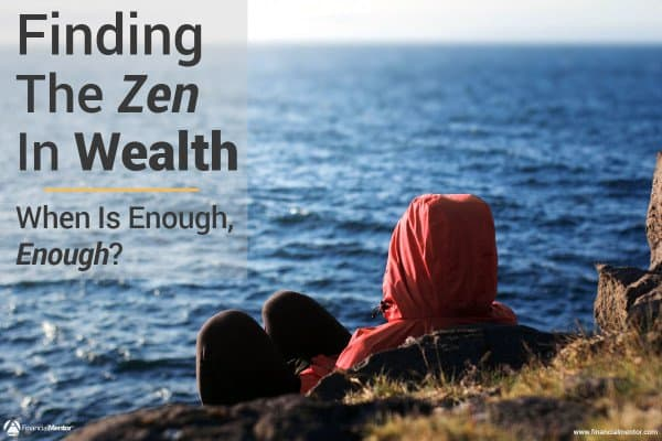 The Zen of Wealthy - When is Enough Enough image