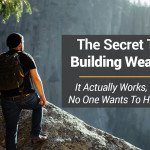 The Secret To Building Wealth (That Actually Works, But No One Wants To Hear)