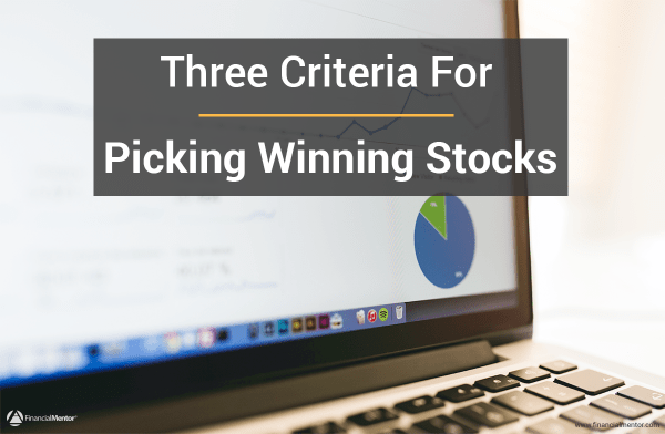 Three Criteria For Picking Winning Stocks