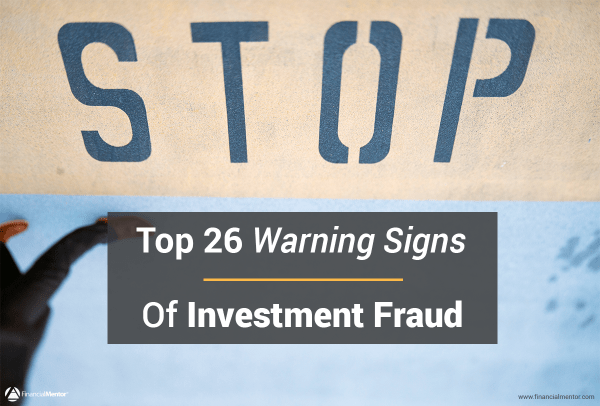 In order to protect your assets, you should be aware of these 26 warning signs of investment fraud.
