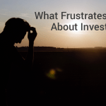 What Frustrates You About Investing? Please Help…