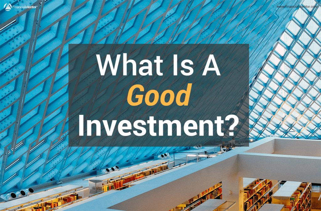 Understand what a good investment is and looks like.
