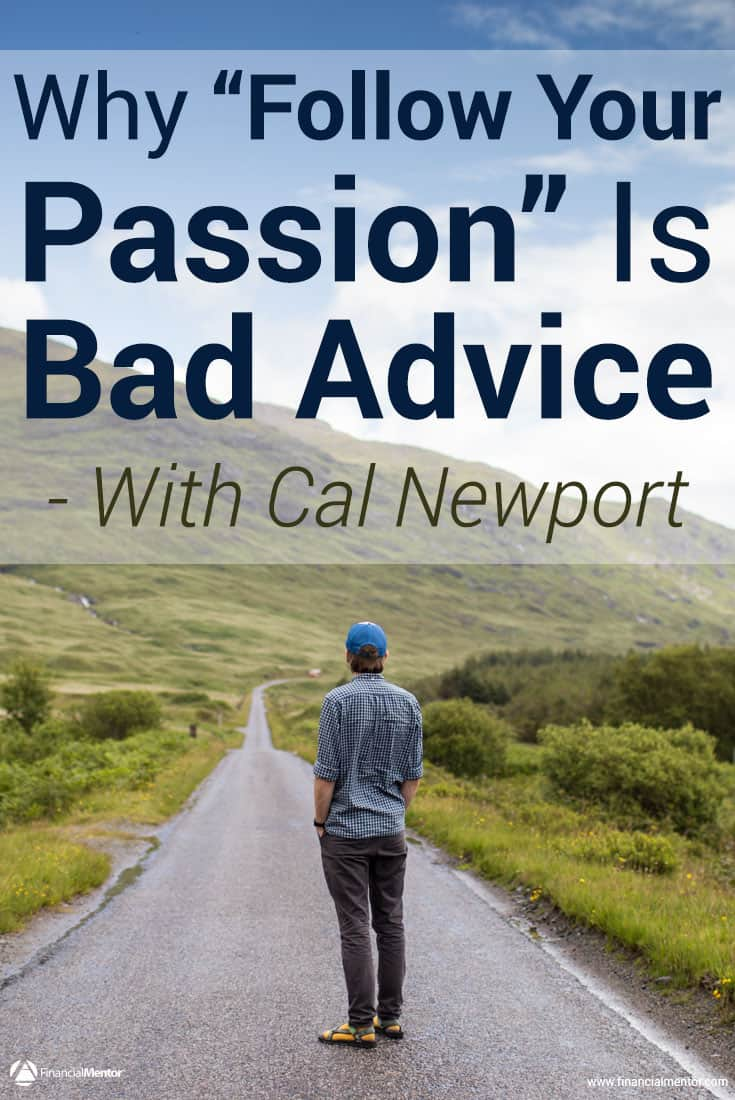 fm why follow your passion is bad advice cal newport follow your passion is bad advice that causes career dissatisfaction and disillusion discover how to