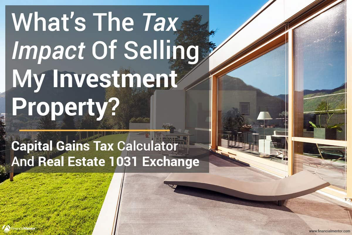 Capital Gains Tax Calculator & Real Estate 1031 Exchange