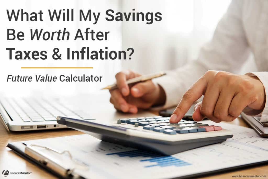 Find Out What Your Savings Will Be Worth After Ta And Inflation Using This Future Value