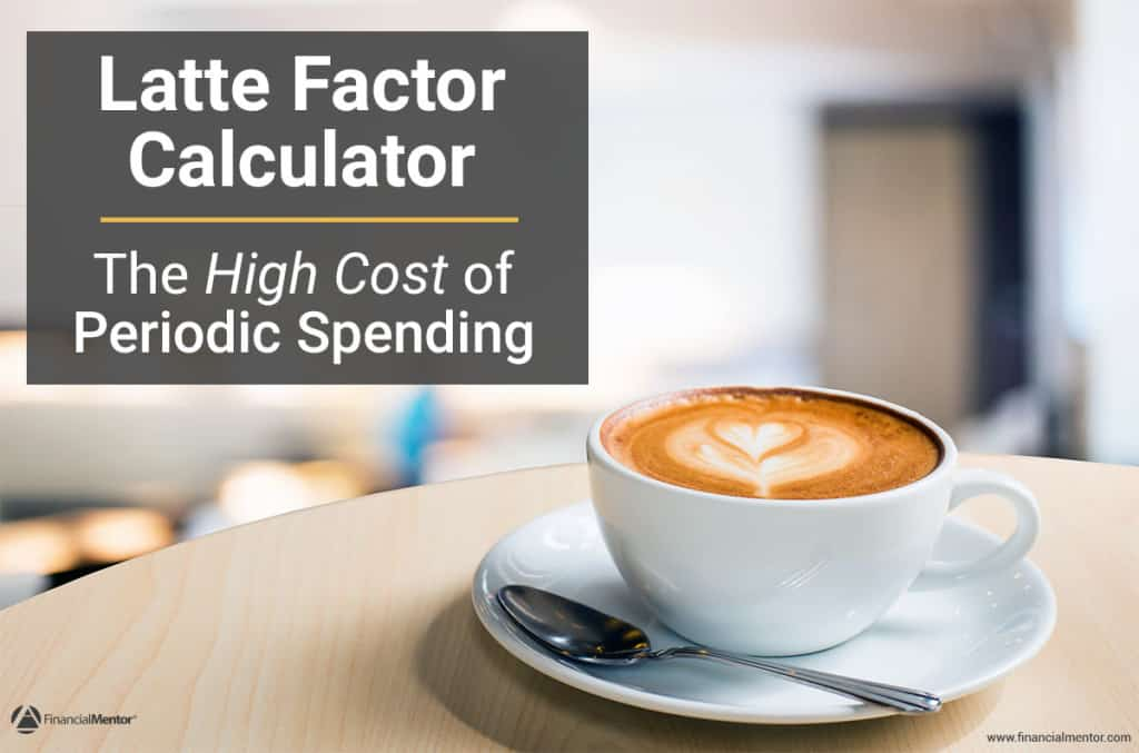 Find out what the high cost of periodic spending is using this latte factor calculator.