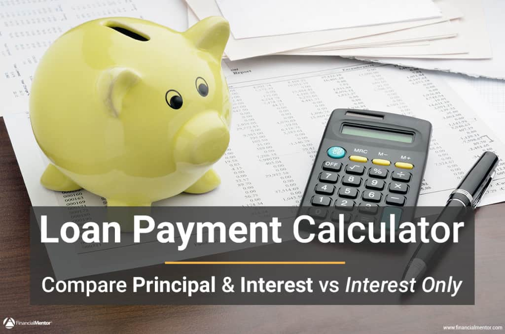 Compare principal and interest versus interest-only payments with this calculator