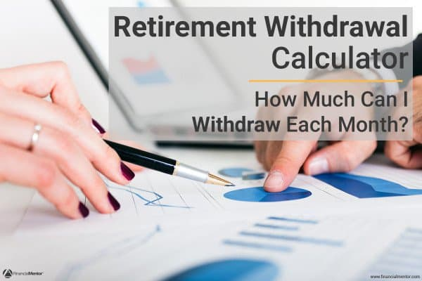 How much money can I withdraw in retirement every month? - Use this Retirement Withdrawal Calculator to find out