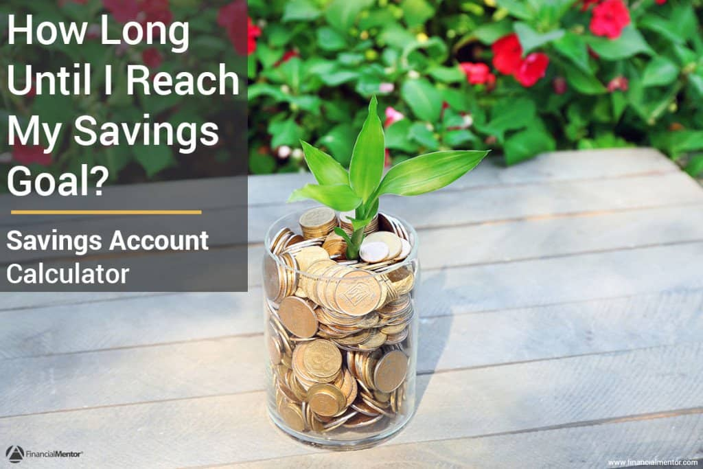 Find out how long it will be until you reach your savings goals with this savings account calculator.