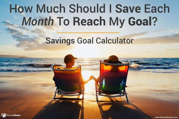 Find out how much money you should save each month to reach your savings goals.