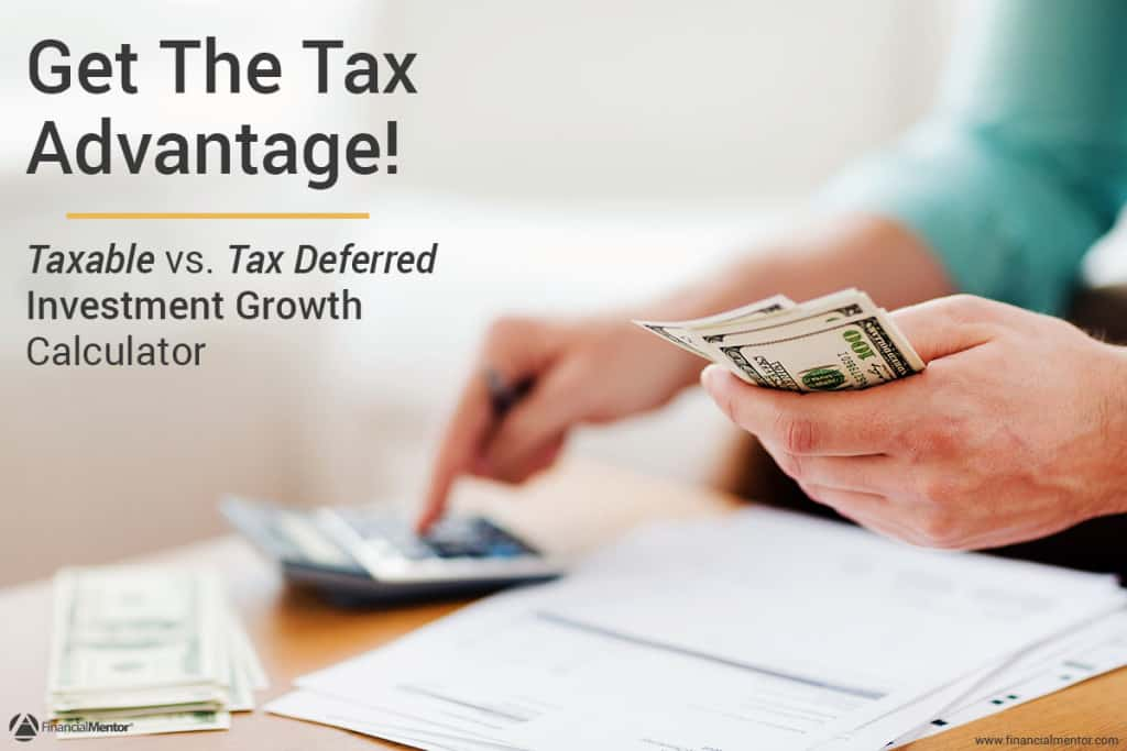 Want to get a tax advantage? Use this taxable vs. tax deferred investment growth calculator