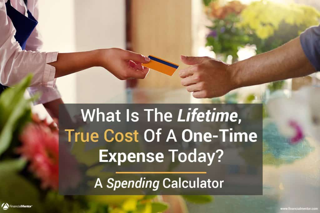 What's the true lifetime cost of a one-time expense? Find out using this spending calculator.